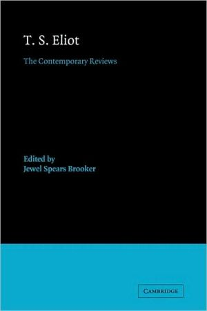 T. S. Eliot: The Contemporary Reviews book written by Jewel Spears Brooker