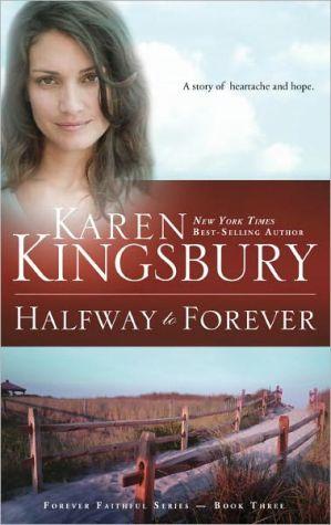 Halfway to Forever, Vol. 3 book written by Karen Kingsbury