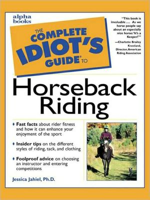 The Complete Idiot's Guide to Horseback Riding book written by Jessica Jahiel