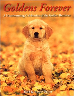 Goldens Forever: A Heartwarming Celebration of the Golden Retriever (PetLife Library Series) book written by Todd R. Berger