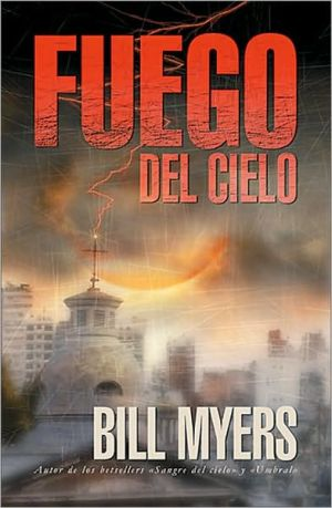 Fuego Del Cielo book written by Bill Myers