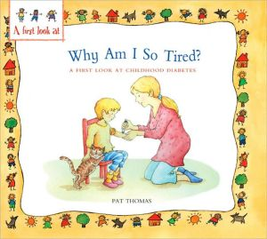 Why Am I So Tired?: A First Look at Childhood Diabetes (A First Look At... Ser.) book written by Pat Thomas