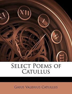 Select Poems of Catullus book written by Catullus, Gaius Valerius