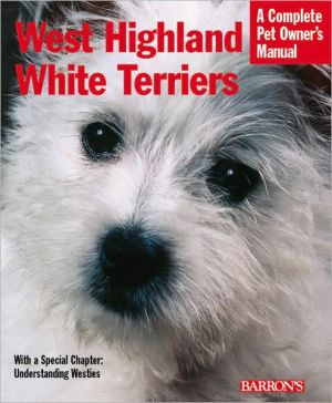 West Highland White Terriers: Everything about Purchase, Care, Nutrition, Breeding, and Health Care written by Dan Rice