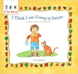 I Think I Am Going to Sneeze: A First Look At Allergies (A First Look At... Series) book written by Pat Thomas