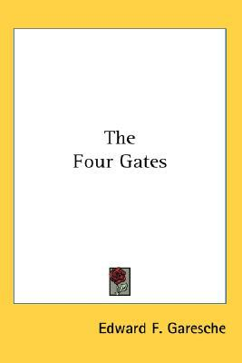 The Four Gates written by Garesche, Edward F.
