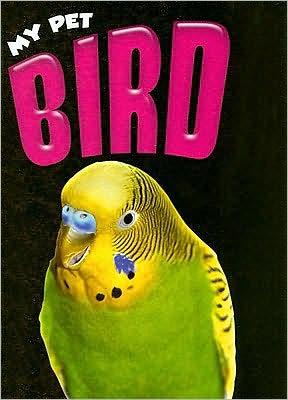 Bird: My Pet book written by Sheelagh Matthews