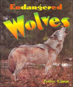 Endangered Wolves ( Earths Endangered Animals Series) book written by Bobbie Kalman