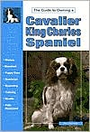 The Guide to Owning a Cavalier Ring Charles Spaniel book written by Stacy Kennedy
