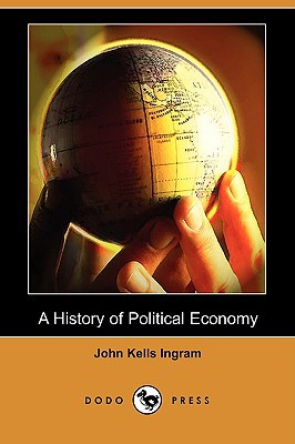 A History Of Political Economy written by John Kells Ingram