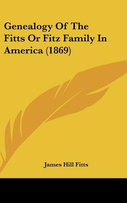 Genealogy of the Fitts or Fitz Family in America (1869) book written by Fitts, James Hill