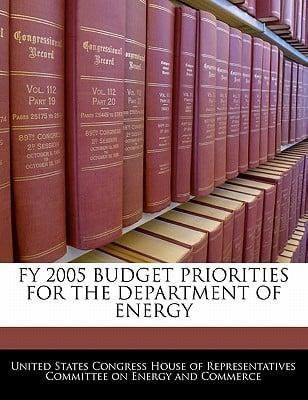 Fy 2005 Budget Priorities for the Department of Energy written by United States Congress House of Represen