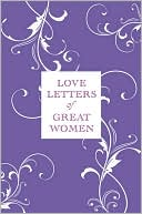 Love Letters of Great Women book written by Ursula Doyle