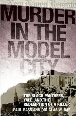 Murder in the Model City: The Black Panthers, Yale, and the Redemption of a Killer book written by Paul Bass