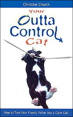 Your Outta Control Cat: Practical Advice on How to Understand and Correct Your Cat's Behavior Problems book written by Christine Church