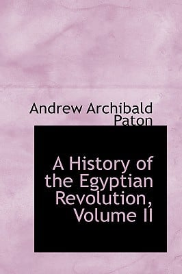 A History of the Egyptian Revolution, Volume II written by Andrew Archibald Paton