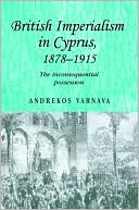 British Imperialism in Cyprus, 1878-1915: The Inconsequential Possession book written by Andrekos Varnava