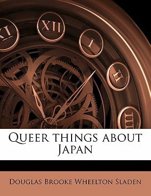 Queer Things about Japan book written by Sladen, Douglas Brooke Wheelton