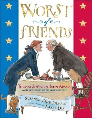 Worst of Friends: Thomas Jefferson, John Adams and the True Story of an American Feud book written by Suzanne Tripp Jurmain