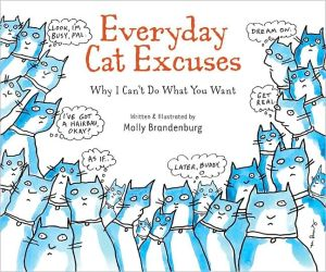 Everyday Cat Excuses: Why I Can't Do What You Want book written by Molly Brandenburg