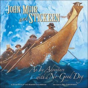 John Muir and Stickeen: An Icy Adventure with a No-Good Dog book written by Julie Dunlap