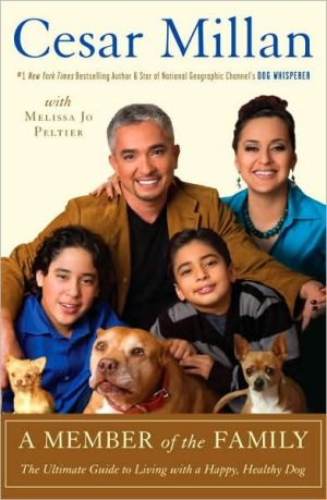 A Member of the Family: The Ultimate Guide to Living with a Happy, Healthy Dog book written by Cesar Millan