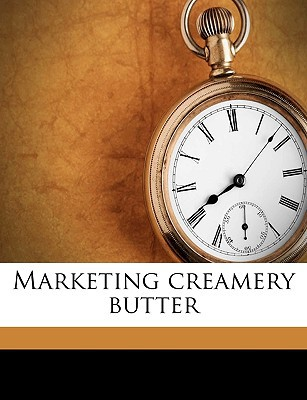Marketing Creamery Butter book written by Potts, Roy Chester [From Old Catalog]