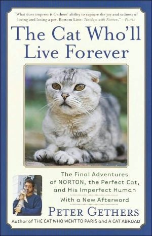 The Cat Who'll Live Forever: The Final Adventures of Norton, the Perfect Cat, and His Imperfect Human book written by Peter Gethers