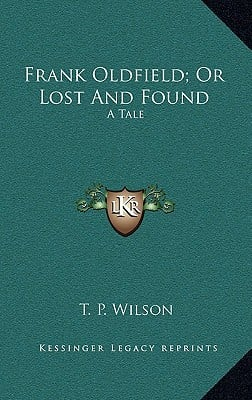 Frank Oldfield; Or Lost and Found: A Tale written by Wilson, T. P.
