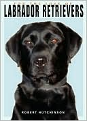 For the Love of Labrador Retrievers written by Robert Hutchinson