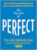 The Pursuit of Perfect: How to Stop Chasing and Start Living a Richer, Happier Life book written by Tal Ben-Shahar