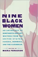 Nine Black Women: Anthology of Nineteenth Century Writers from the United States, Canada, Bermuda and the Caribbean book written by Moira Ferguson