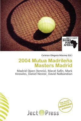 2004 Mutua Madrile a Masters Madrid written by Carleton Olegario M. Ximo