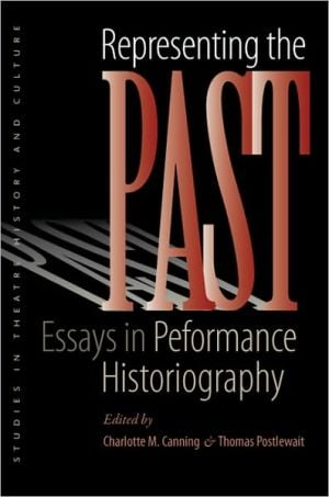 Representing the Past: Essays in Performance Historiography book written by Charlotte M. Canning