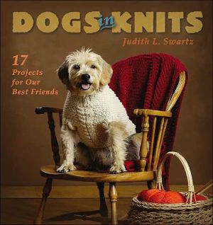 Dogs in Knits: 17 Projects for Our Best Friends book written by Judith L. Swartz