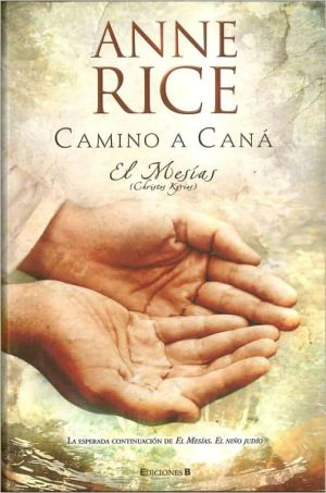 El Mesias - Camino a Cana (Christ the Lord: The Road to Cana) book written by Anne Rice