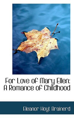 For Love of Mary Ellen: A Romance of Childhood book written by Brainerd, Eleanor Hoyt