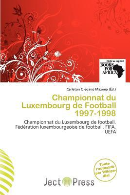 Championnat Du Luxembourg de Football 1997-1998 written by Carleton Olegario M. Ximo
