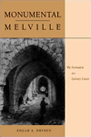 Monumental Melville: The Formation of a Literary Career book written by Edgar A. Dryden