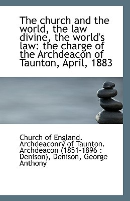 The church and the world, the law divine, the world's law: the charge of the Archdeacon of T... book written by of England. Archdeaconry of Taun...