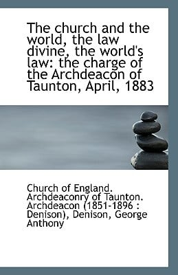 The church and the world, the law divine, the world's law: the charge of the Archdeacon of T... written by of England. Archdeaconry of Taun...