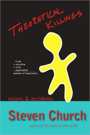 Theoretical Killings: Essays & Accidents book written by Steven Church
