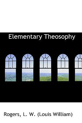 Elementary Theosophy written by L. W. (Louis William), Rogers