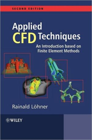 Applied Computational Fluid Dynamics Techniques: An Introduction Based on Finite Element Methods Second Edition book written by Rainald Lohner