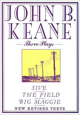 Three Plays: Sive; The Field; Big Maggie book written by John B. Keane