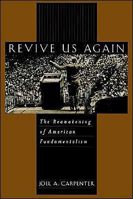Revive Us Again: The Reawakening of American Fundamentalism book written by Joel A. Carpenter