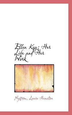 Ellen Key: Her Life and Her Work written by Hamilton, Nystrm Louise