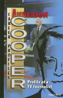 Anderson Cooper: Profile of a TV Journalist book written by Stephanie Watson