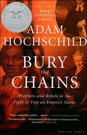 Bury the Chains: Prophets and Rebels in the Fight to Free an Empire's Slaves book written by Adam Hochschild