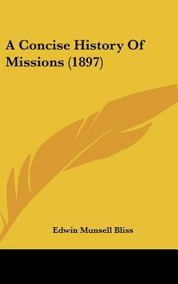 A Concise History Of Missions (1897) written by Edwin Munsell Bliss
